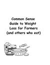 Common Sense Guide to Weight Loss for Farmers and Others who Eat